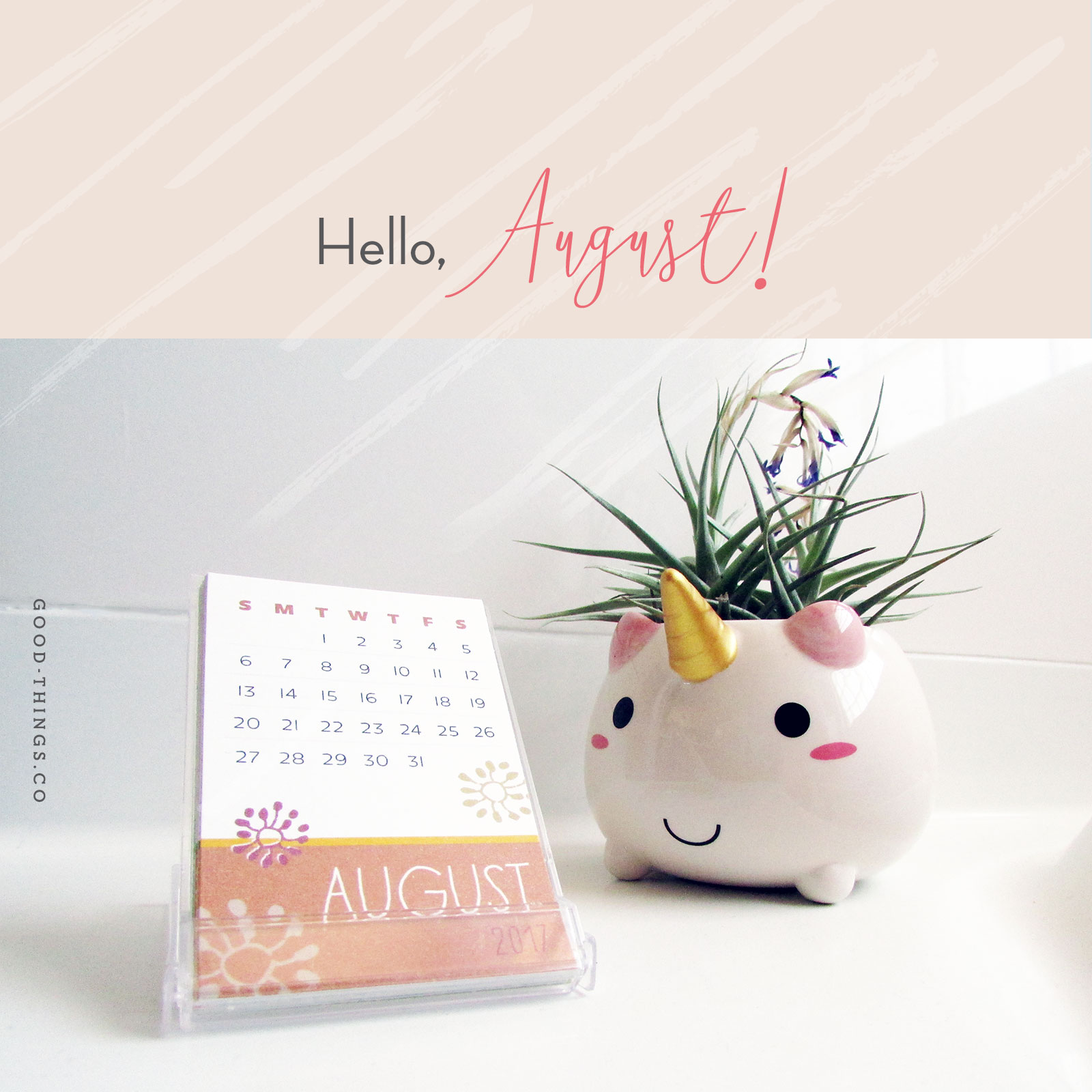 Hello August August 1 2017 Good Things Blog